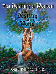 The Destiny of Women is the Destiny of the World by Guru Rattana, Ph.D.